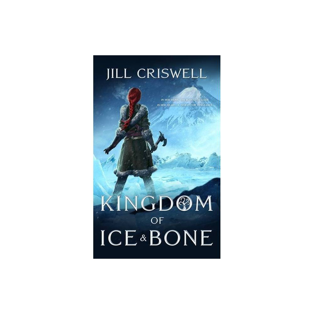 Kingdom of Ice and Bone - (The Frozen Sun Saga, 2) by Jill Criswell (Hardcover) from Frozen