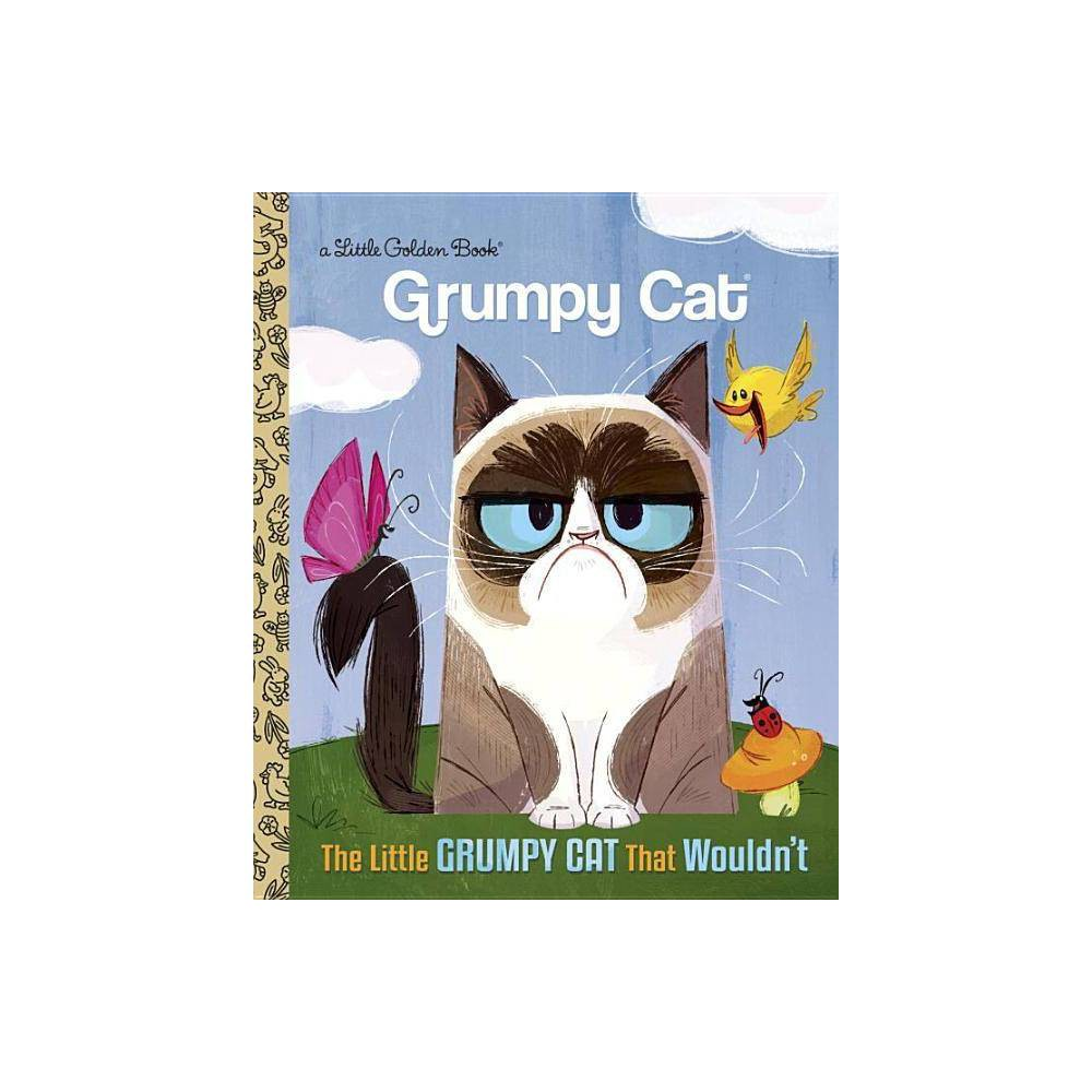 Little Grumpy Cat That Wouldn't - by Golden Books Publishing Company (Hardcover) from Random House
