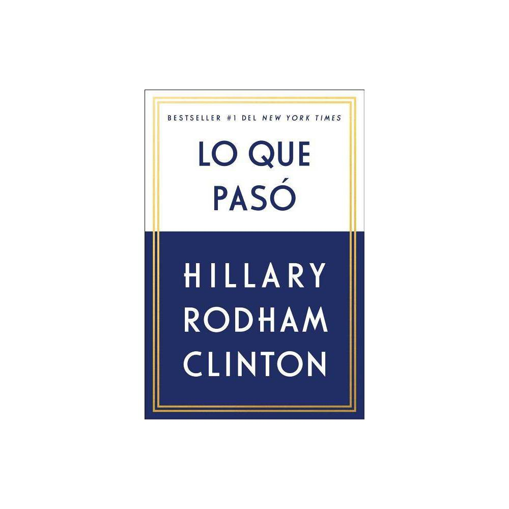 Lo que pasó / What Happened - by Hillary Rodham Clinton (Paperback) from Simon & Schuster