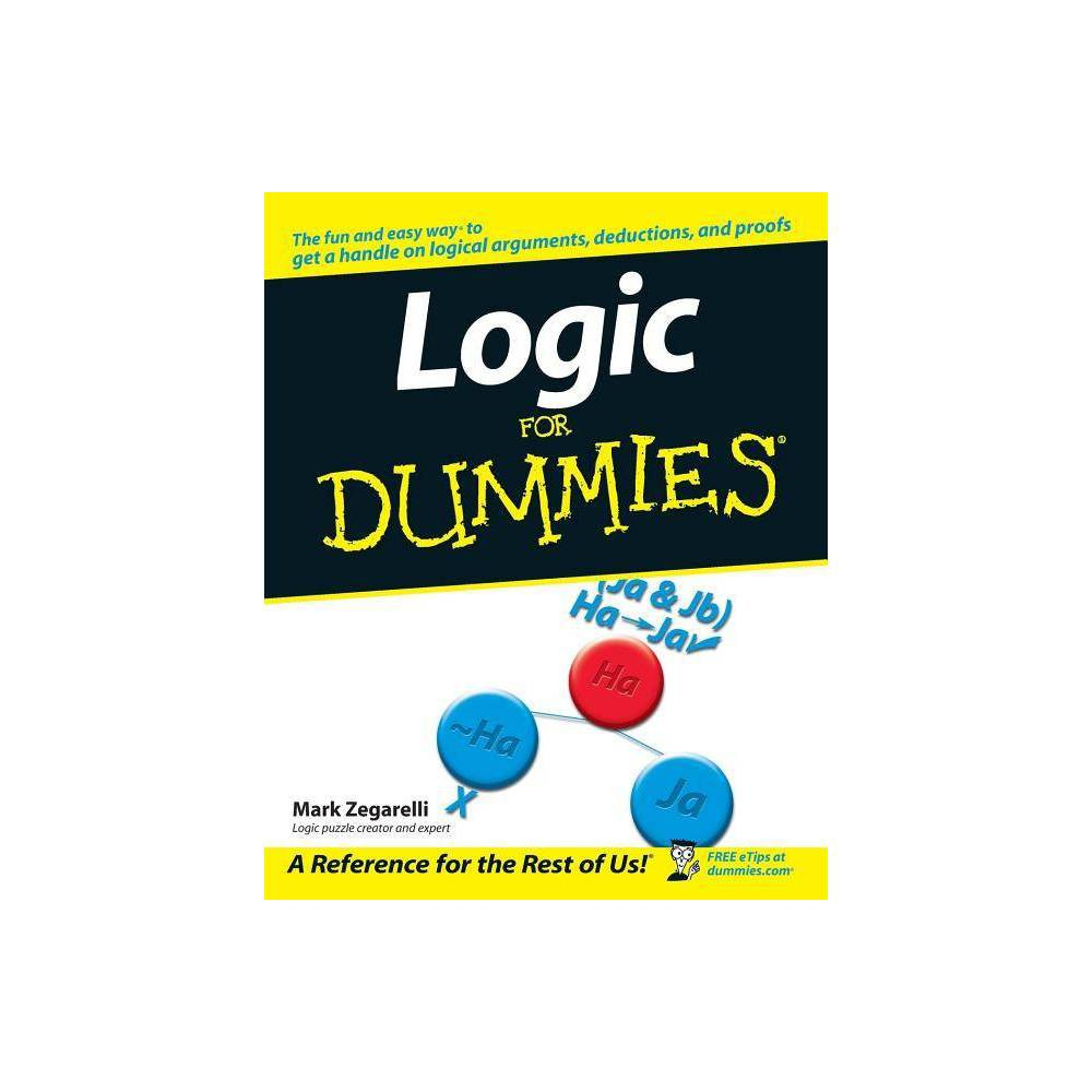 Logic for Dummies - (For Dummies) by Mark Zegarelli (Paperback) from Boss