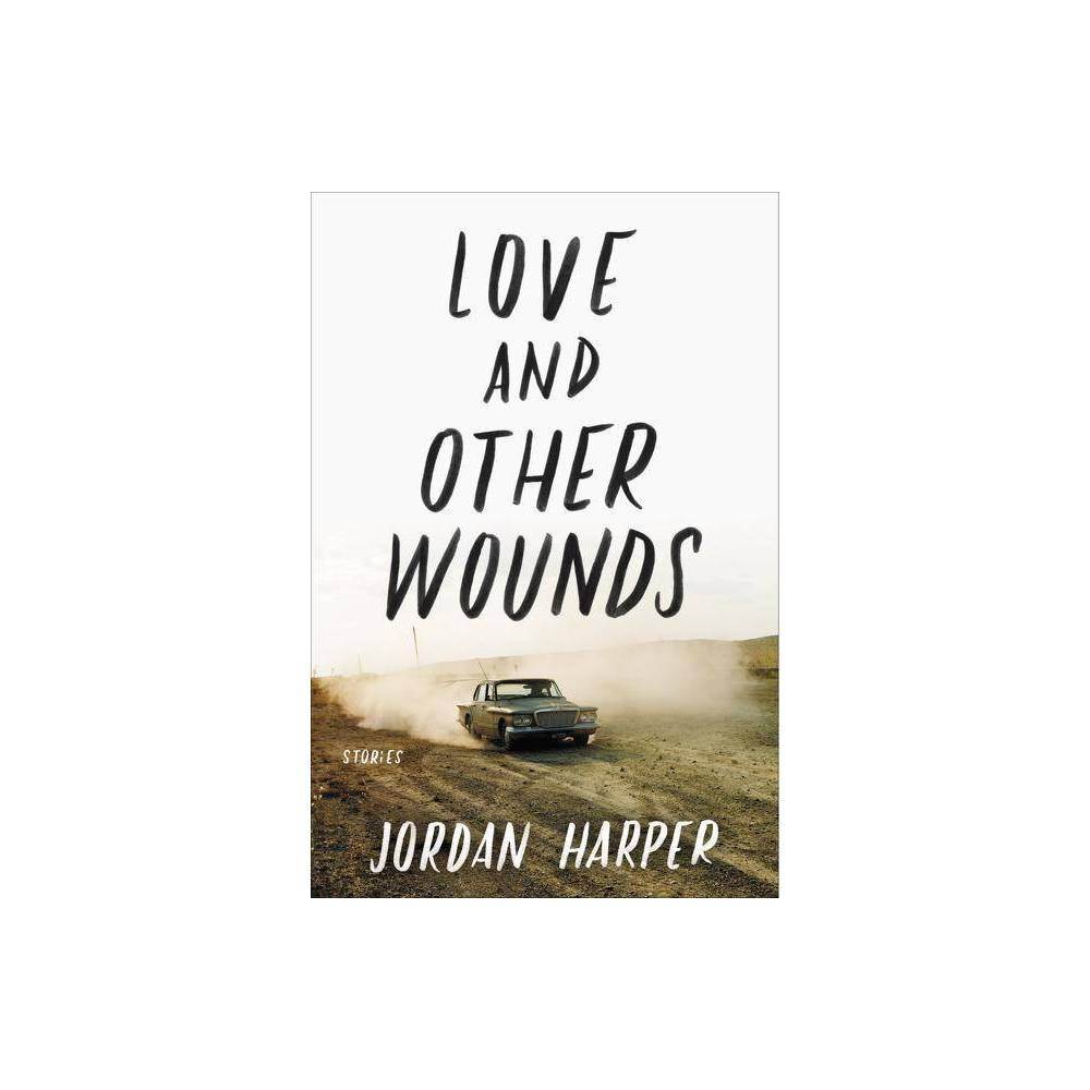 Love and Other Wounds - by Jordan Harper (Paperback) from Jordan