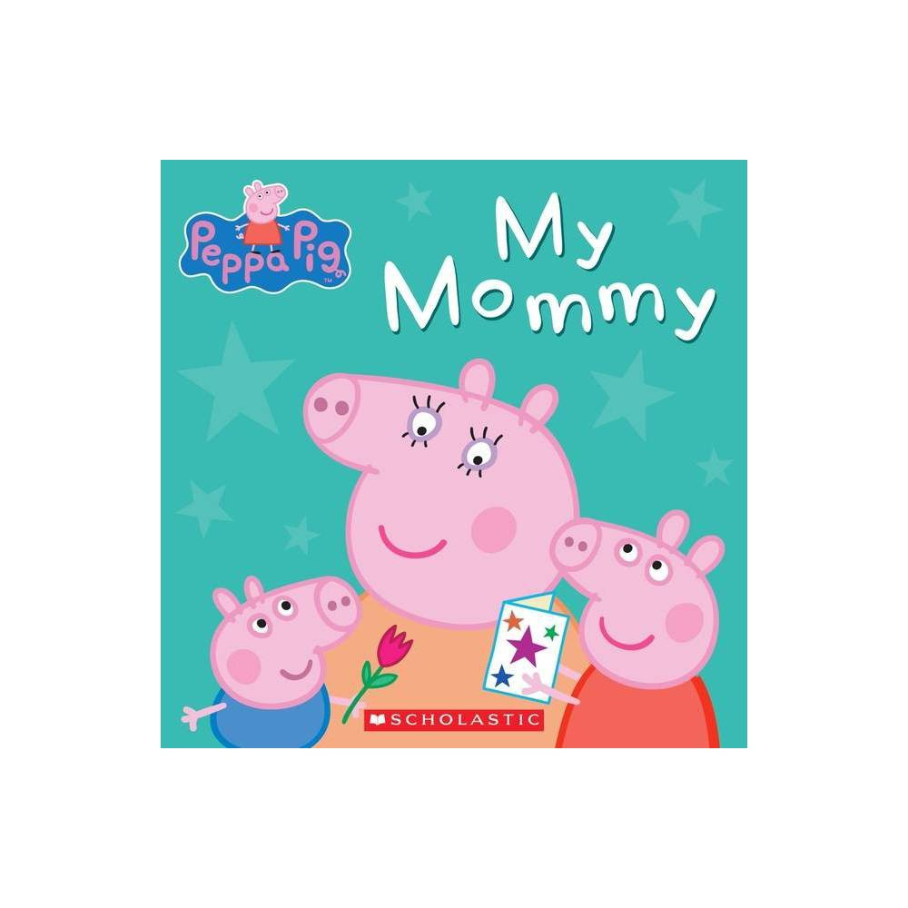 My Mommy - by Peppa Pig (Hardcover) from Scholastic