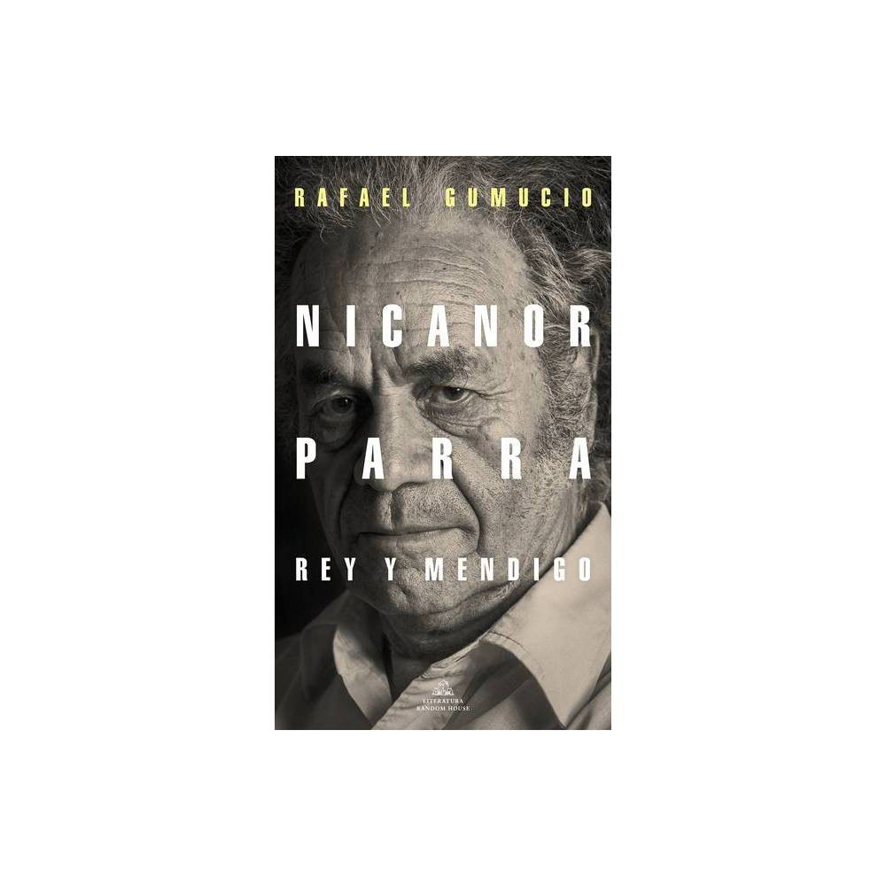 Nicanor Parra, Rey Y Mendigo / Nicanor Parra. King and Beggar - by Rafael Gumucio (Paperback) from Revel