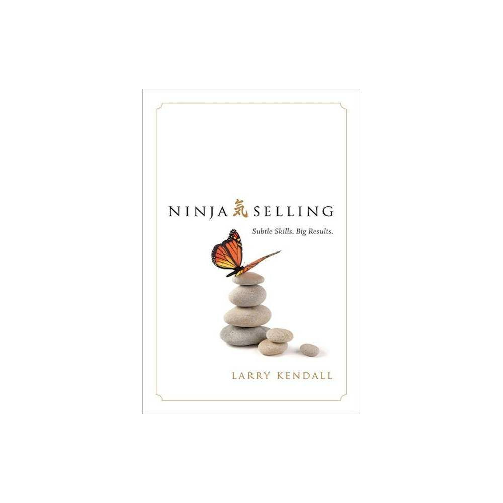 Ninja Selling - by Larry Kendall (Hardcover) from Gold Medal