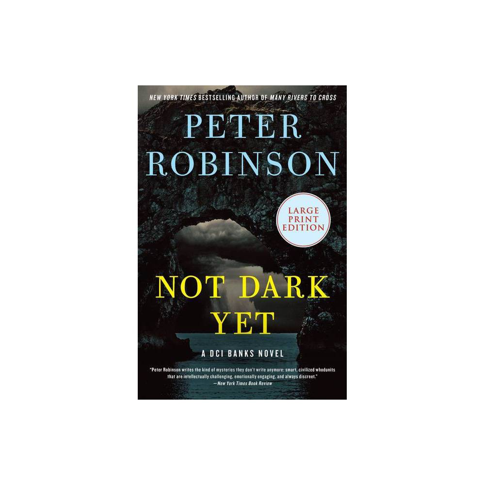 Not Dark Yet - (Inspector Banks Novels) Large Print by Peter Robinson (Paperback) from Revel