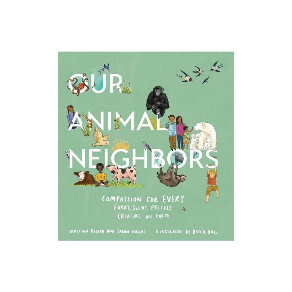 Our Animal Neighbors - by Matthieu Ricard & Jason Gruhl (Hardcover) from Gold Medal