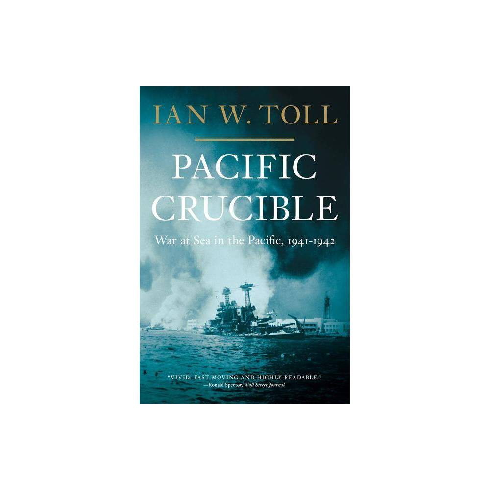Pacific Crucible - by Ian W Toll (Paperback) from Crucible