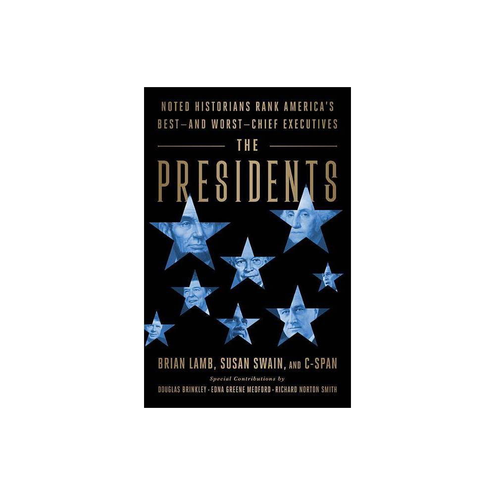 The Presidents - by Brian Lamb & Susan Swain (Hardcover) from Crucible