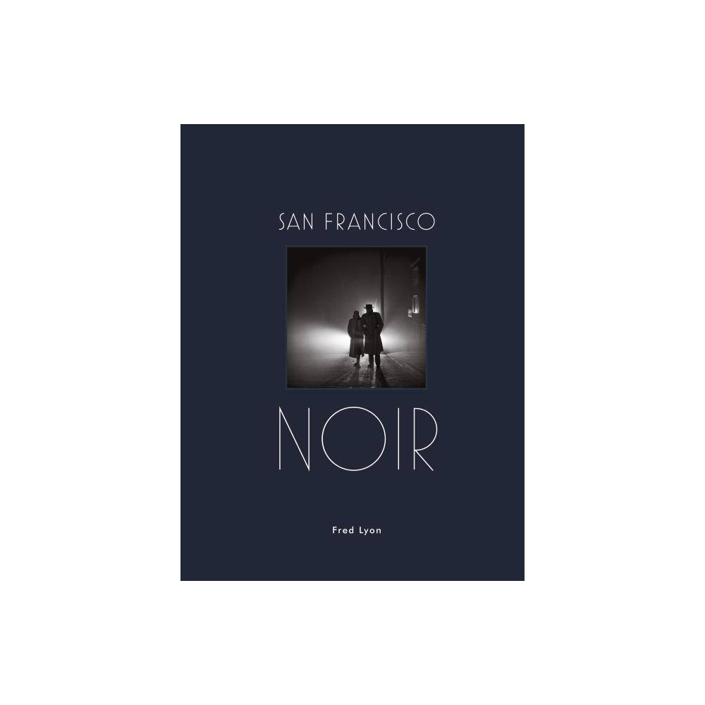 San Francisco Noir - by Fred Lyon (Hardcover) from Revel