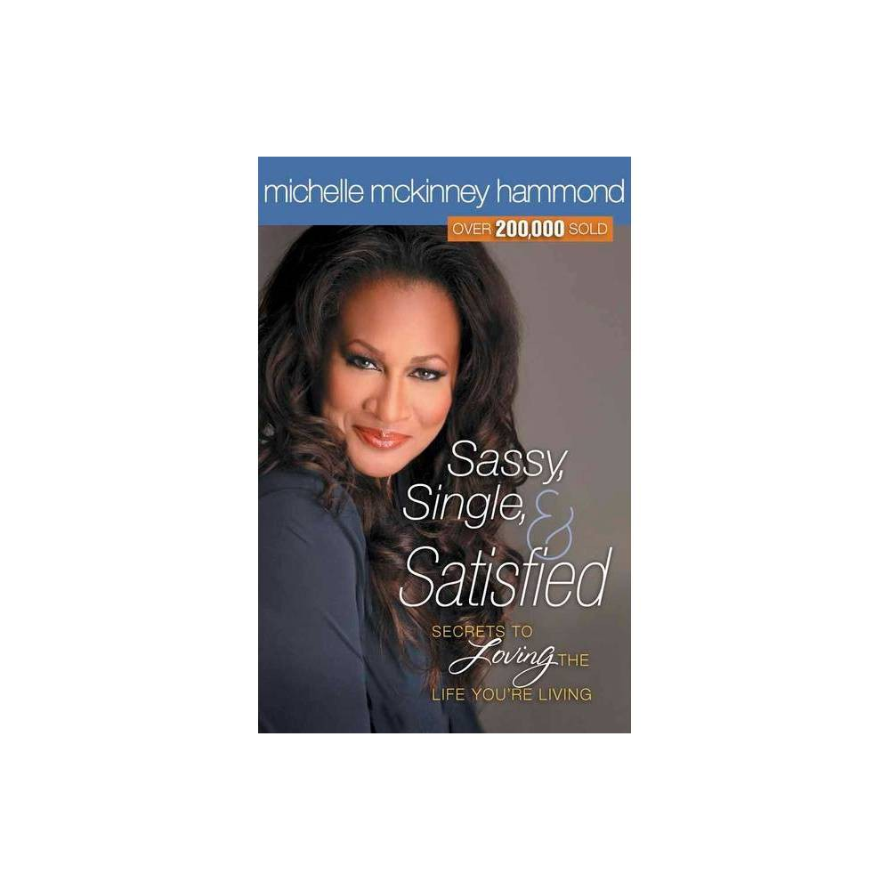 Sassy, Single, and Satisfied - by Michelle McKinney Hammond (Paperback) from Revel