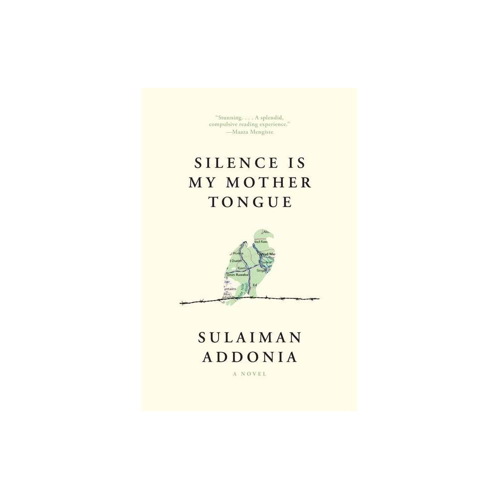 Silence Is My Mother Tongue - by Sulaiman Addonia (Paperback) from Crucible