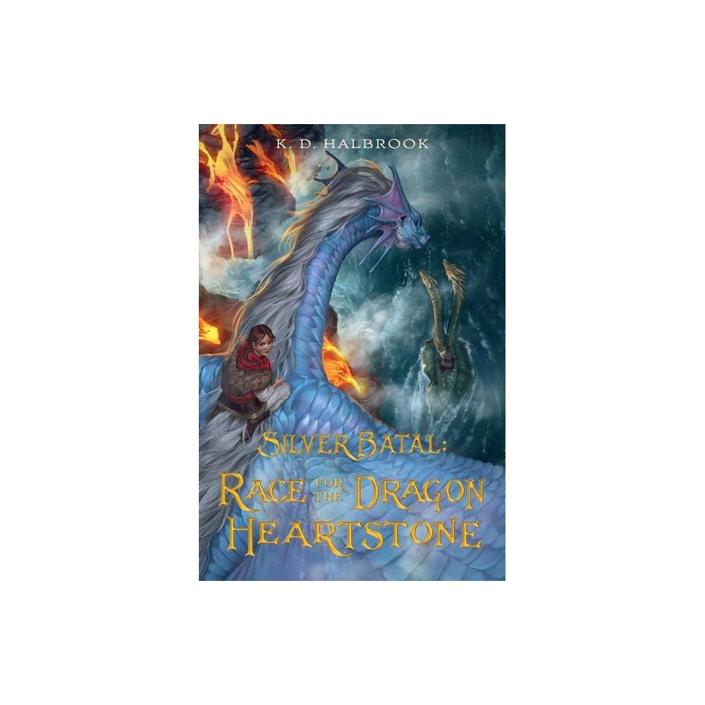 Silver Batal: Race for the Dragon Heartstone - (Silver Batal, 2) by K D Halbrook (Paperback) from Frozen
