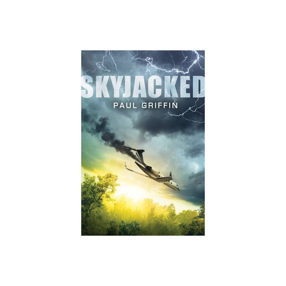 Skyjacked - by Paul Griffin (Hardcover) from Crucible