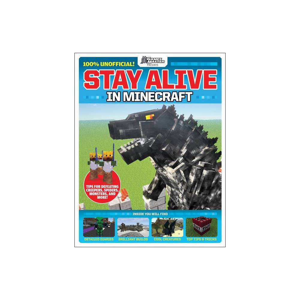 Stay Alive in Minecraft! - (Gamesmaster Presents: Lego) by Future Publishing (Paperback) from Scholastic