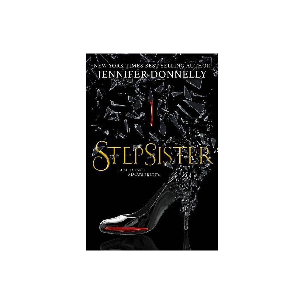 Stepsister - by Jennifer Donnelly (Hardcover) from Scholastic