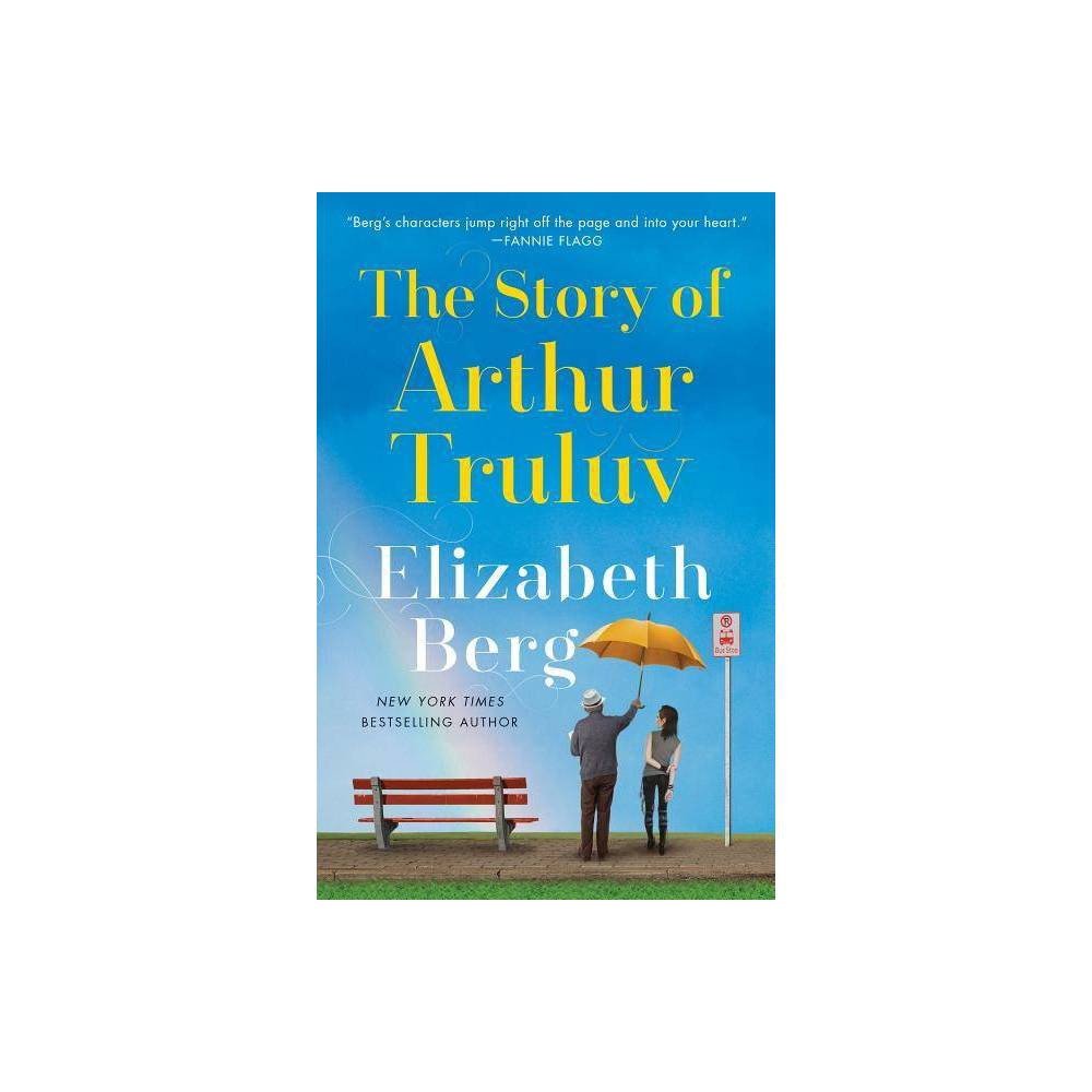 Story of Arthur Truluv - Reprint by Elizabeth Berg (Paperback) from Random House