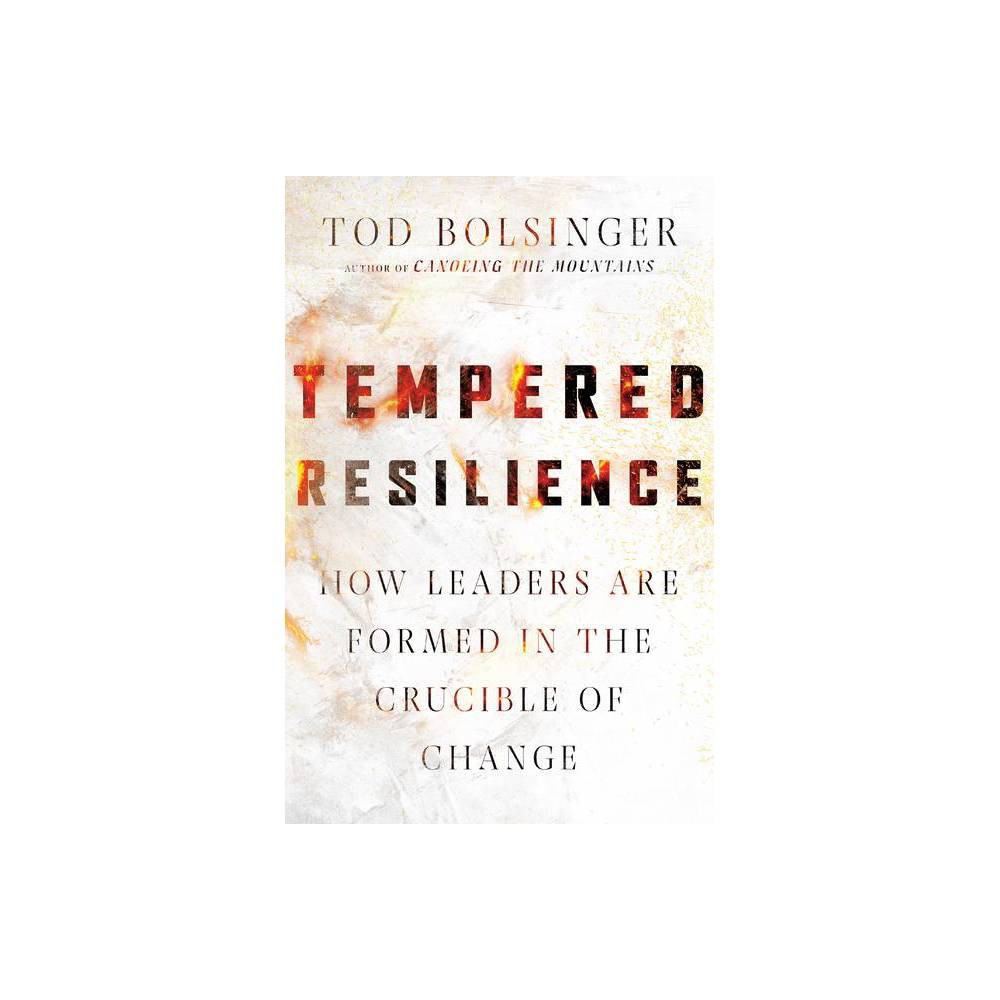 Tempered Resilience - (Tempered Resilience Set) by Tod Bolsinger (Hardcover) from Crucible