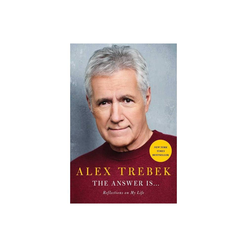 The Answer Is . . . - by Alex Trebek (Hardcover) from Simon & Schuster