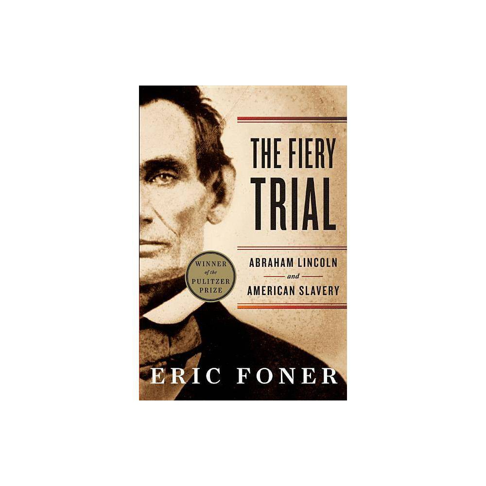 The Fiery Trial - by Eric Foner (Paperback) from Crucible