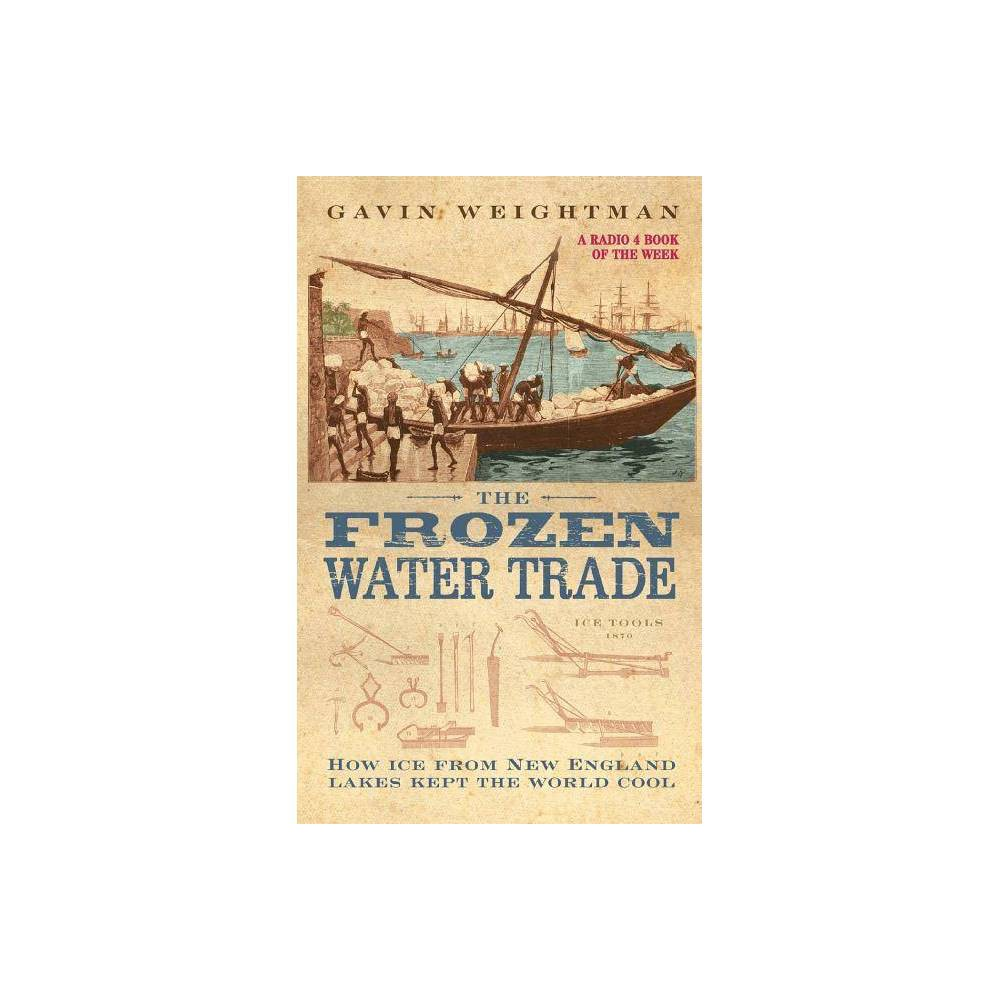 The Frozen Water Trade - by Gavin Weightman (Paperback) from Frozen