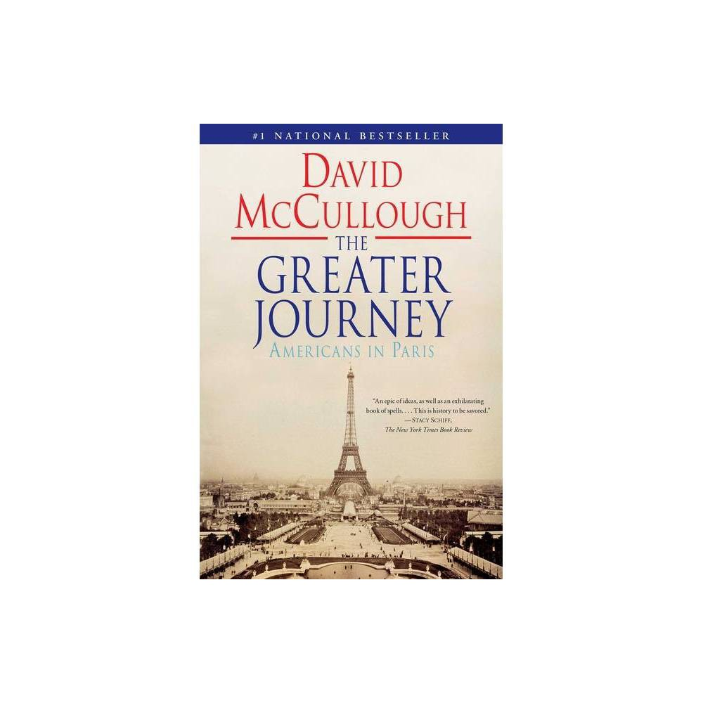 The Greater Journey (Reprint) (Paperback) by David Mccullough from Simon & Schuster