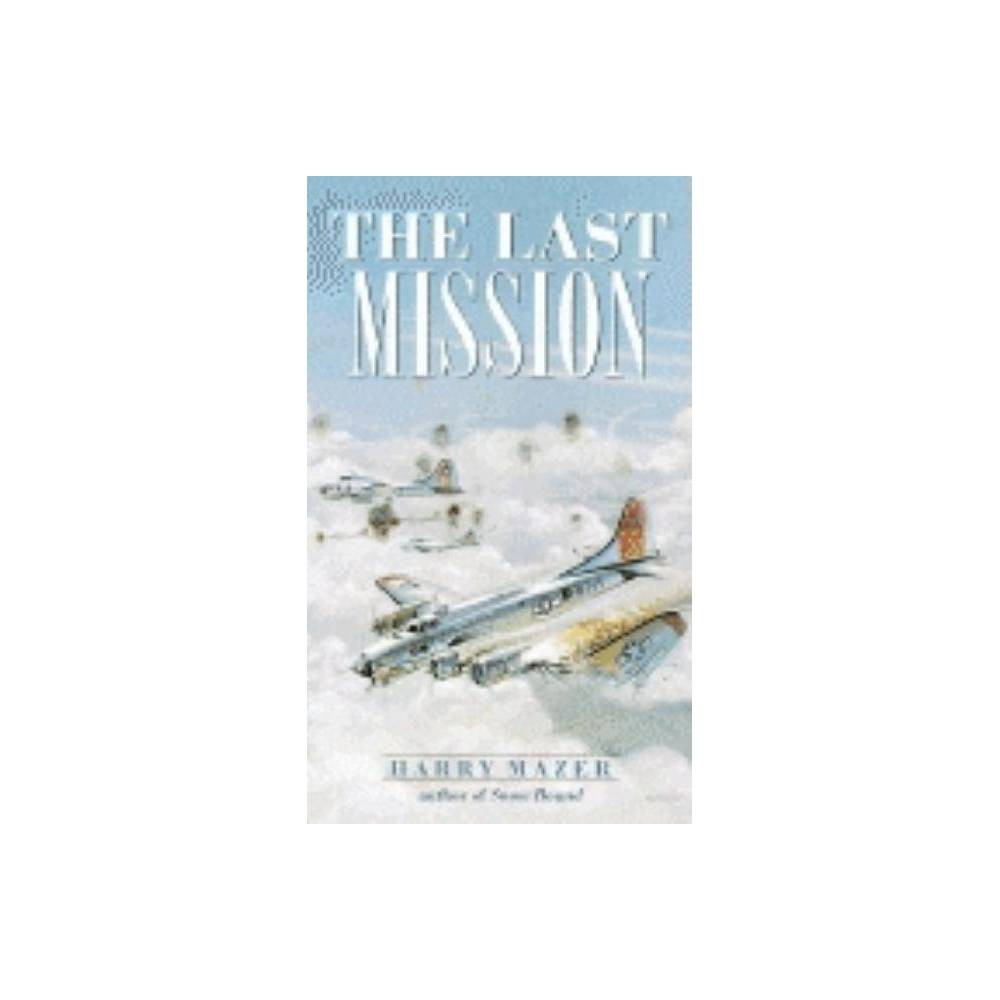 The Last Mission - (Laurel-Leaf Historical Fiction) by Harry Mazer (Paperback) from Frozen