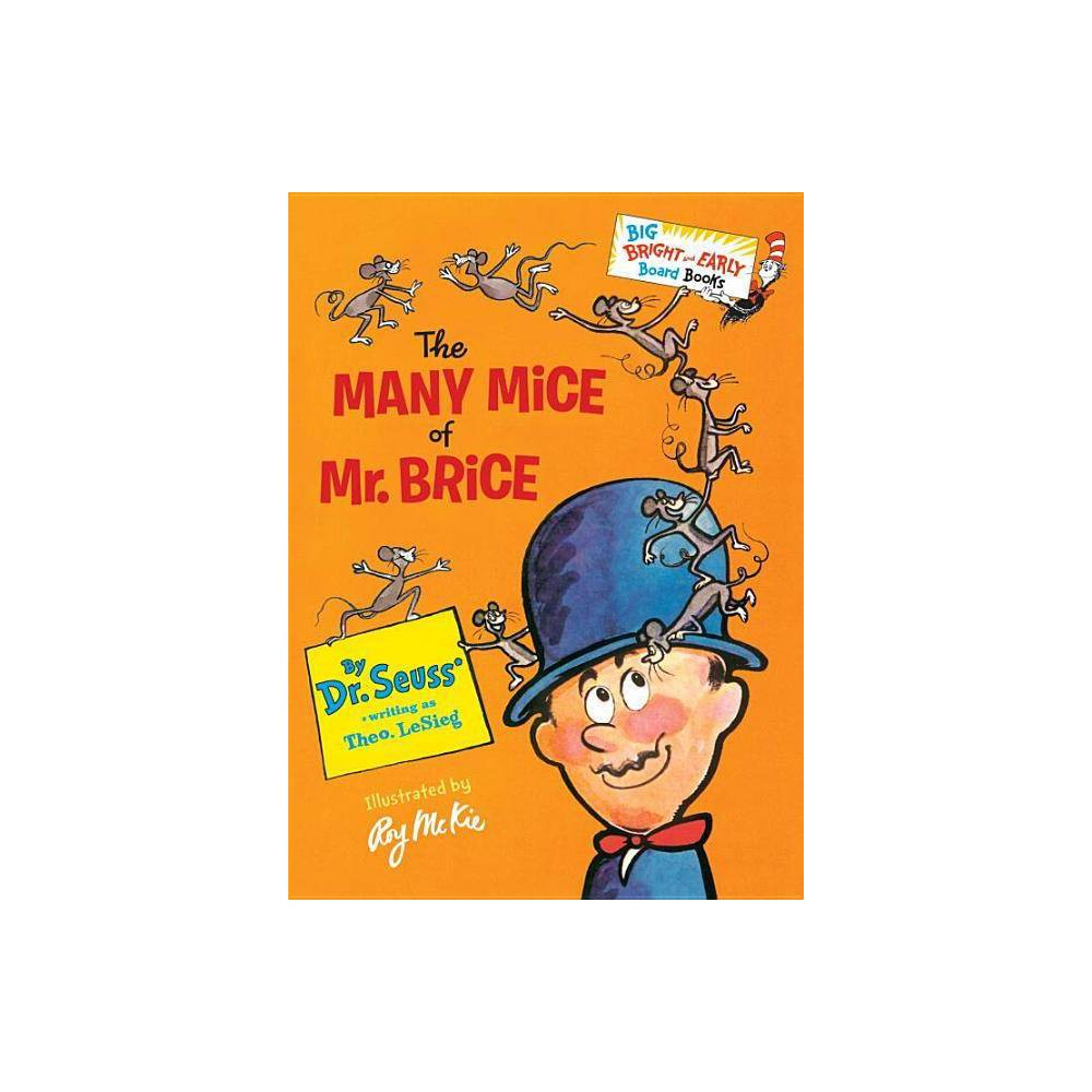 The Many Mice of Mr. Brice ( Big Bright and Early Board Books) by Dr. Seuss from Random House