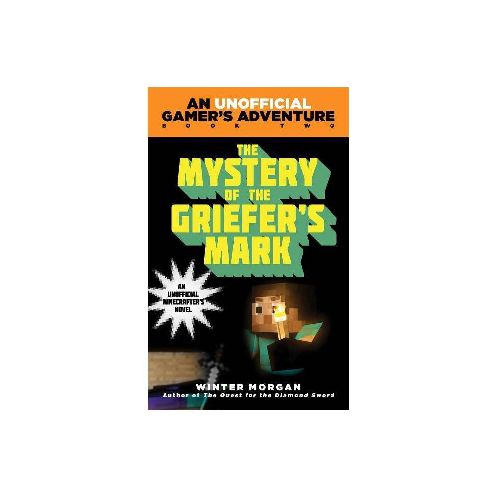 The Mystery of the Griefer's Mark ( A Minecraft Gamer's Adventure) (Paperback) by Winter Morgan from Simon & Schuster