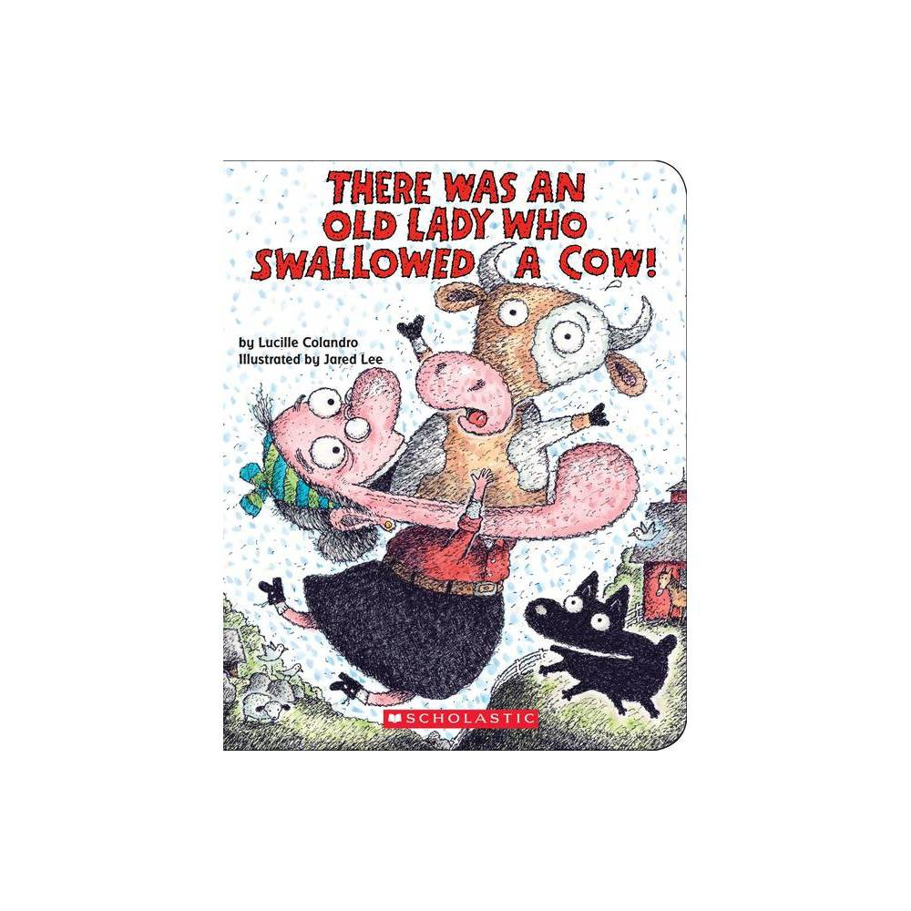 There Was an Old Lady Who Swallowed a Cow! - by Lucille Colandro (Board Book) from Scholastic