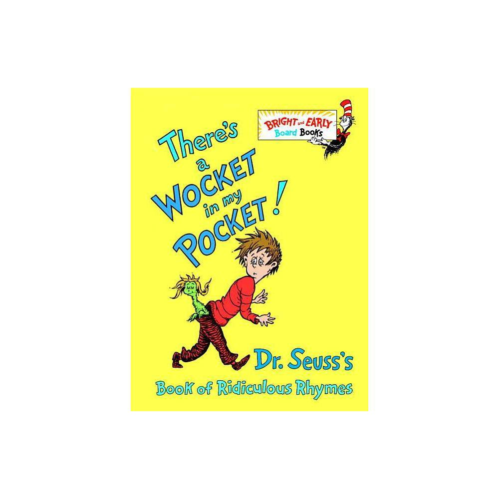 There's a Wocket in My Pocket!: Dr. Seuss's Book of Ridiculous Rhymes (Bright and Early Board Books) by Dr. Seuss from Random House