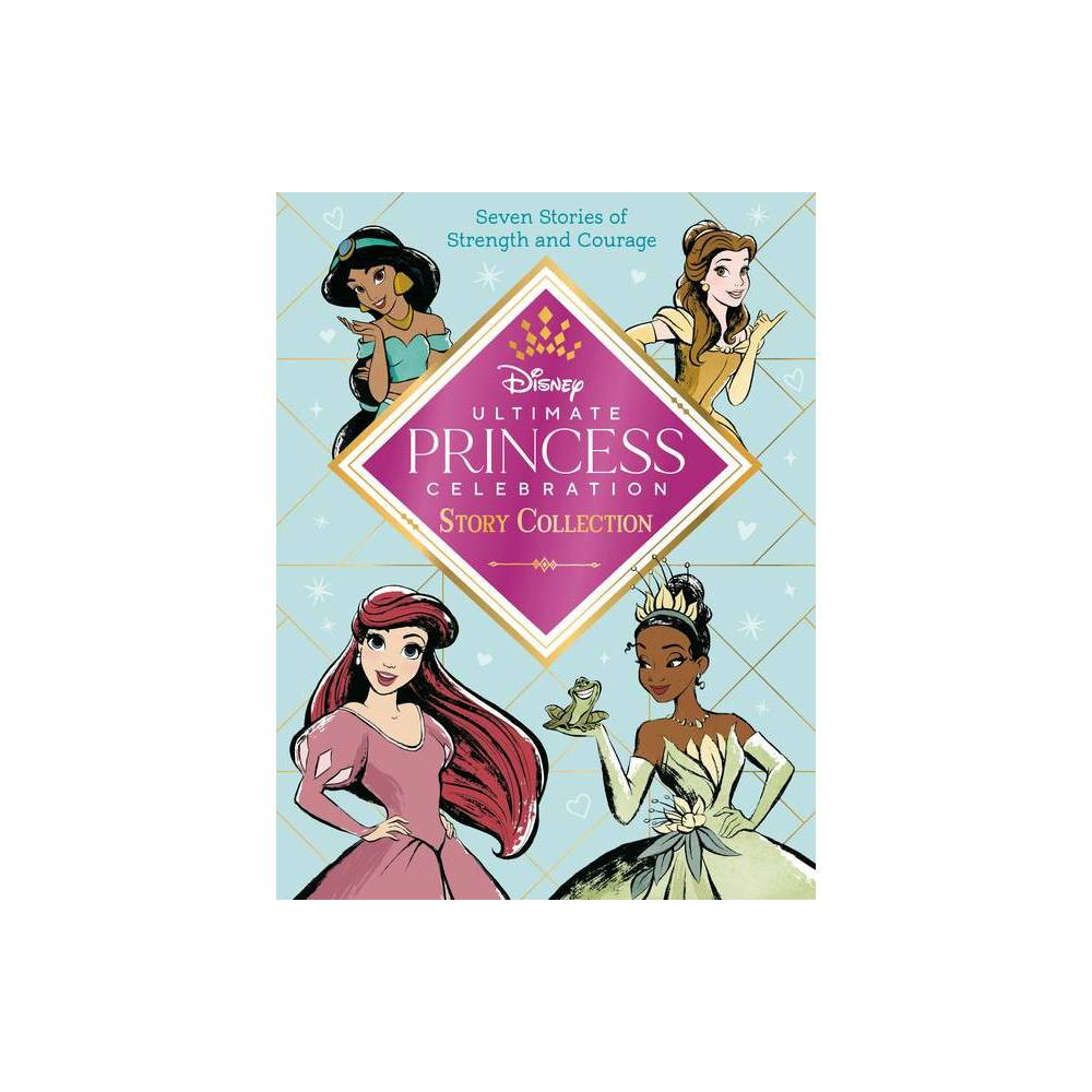 Ultimate Princess Celebration Story Collection (Disney Princess) - (Step Into Reading) (Hardcover) from Disney Princess