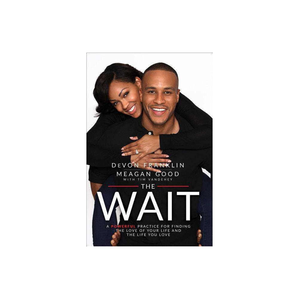 Wait : A Powerful Practice to Finding the Love of Your Life and the Life You Love (Reprint) (Paperback) - by Devon Franklin & Meagan Good from Simon & Schuster
