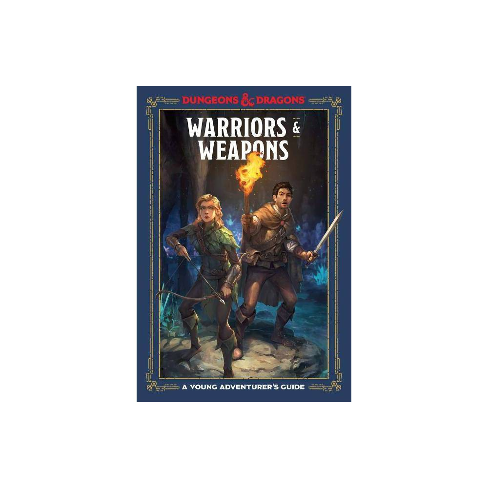 Warriors & Weapons (Dungeons & Dragons Young Adventurer's Guides) - by Jim Zub & Stacy King & Andrew Wheeler (Hardcover) from Random House