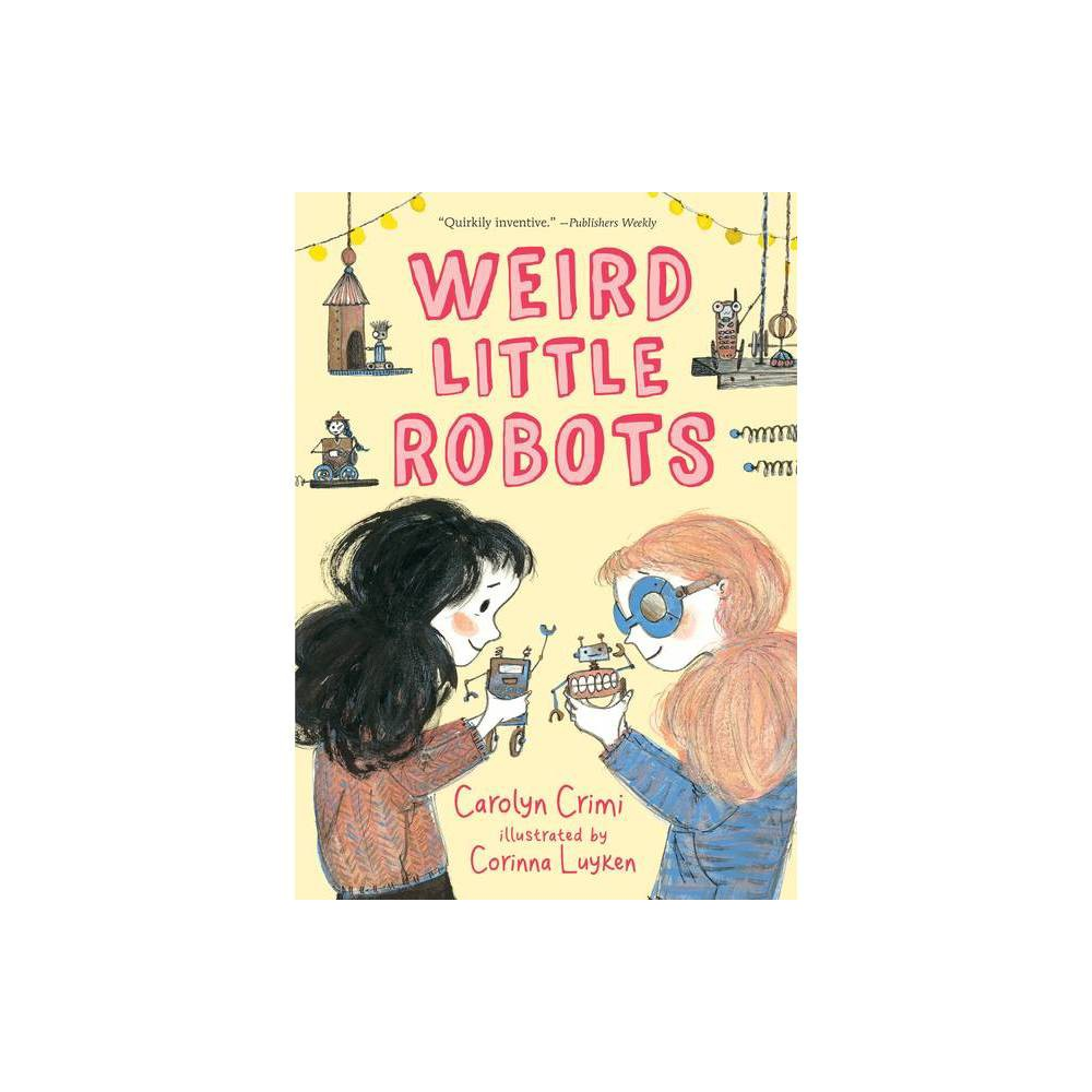 Weird Little Robots - by Carolyn Crimi (Paperback) from Boss
