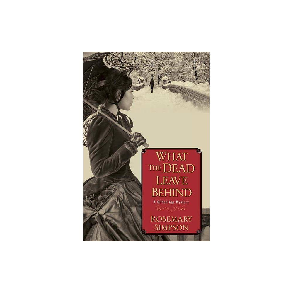 What the Dead Leave Behind - (Gilded Age Mystery) by Rosemary Simpson (Paperback) from Frozen