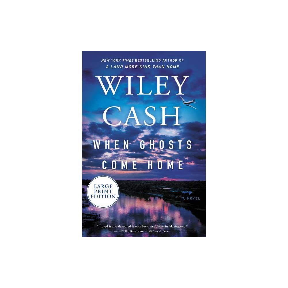 When Ghosts Come Home - Large Print by Wiley Cash (Paperback) from Crucible
