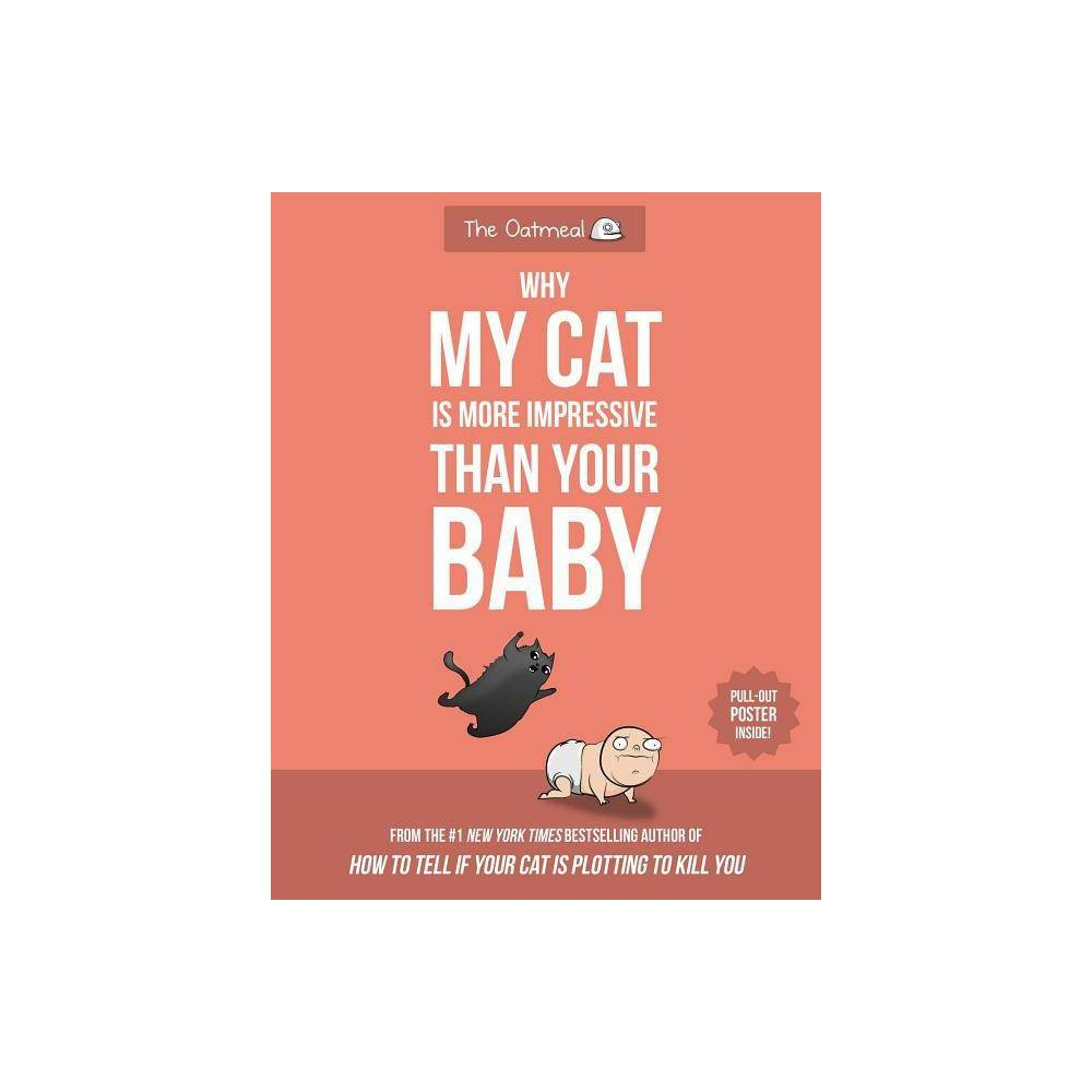 Why My Cat Is More Impressive Than Your Baby - by Matthew Inman (Paperback) from Simon & Schuster