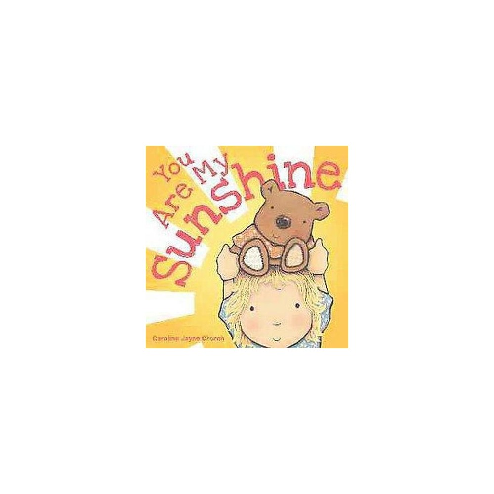 You Are My Sunshine (Board Book) by Caroline Jayne Church from Scholastic