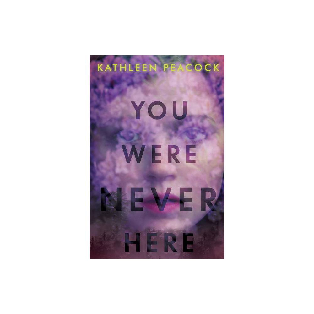 You Were Never Here - by Kathleen Peacock (Hardcover) from Jordan