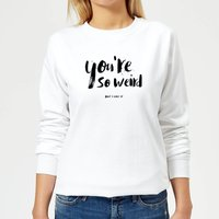 You're So Weird Women's Sweatshirt - White - XXL - White from The Valentines Collection