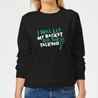 I will let my Racket do the Talking Women's Sweatshirt - Black - S - Black from The Tennis Collection