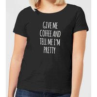 Give me Coffee and Tell me I'm Pretty Women's T-Shirt - Black - XXL - Black from The Coffee Collection