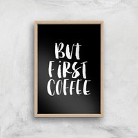 The Motivated Type But First Coffee Handwritten Giclee Art Print - A2 - Wooden Frame from The Motivated Type