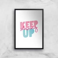 The Motivated Type Keep Showing Up Giclee Art Print - A3 - Black Frame from The Motivated Type