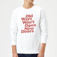 The Motivated Type Old Ways Won't Open New Doors Sweatshirt - White - M - White from The Motivated Type