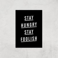 The Motivated Type Stay Hungry Stay Foolish Giclee Art Print - A2 - Print Only from The Motivated Type