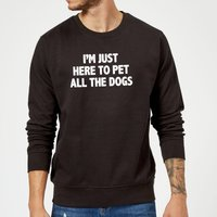I'm Just Here To Pet The Dogs Sweatshirt - Black - 5XL - Black from The Pet Collection