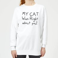 My Cat Was Right About You Women's Sweatshirt - White - XS - White from The Pet Collection