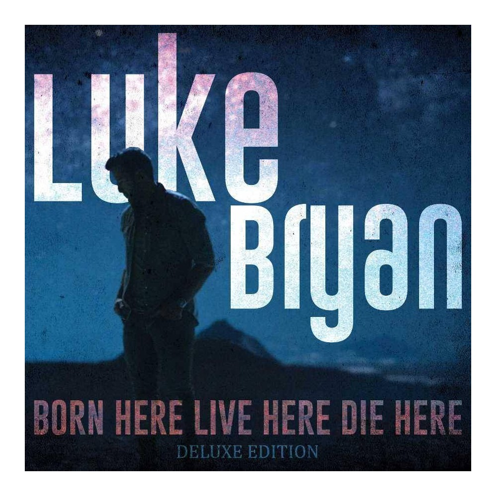 Luke Bryan - Born Here Live Here Die Here (Deluxe Edition) (CD) from Universal Music Group